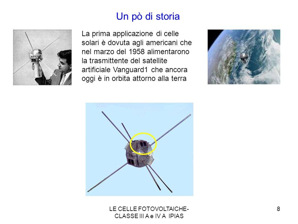 8 Un pò di storia La prima applicazione di celle solari è dovuta agli americani che nel marzo del 1958 alimentarono la trasmittente del satellite arti