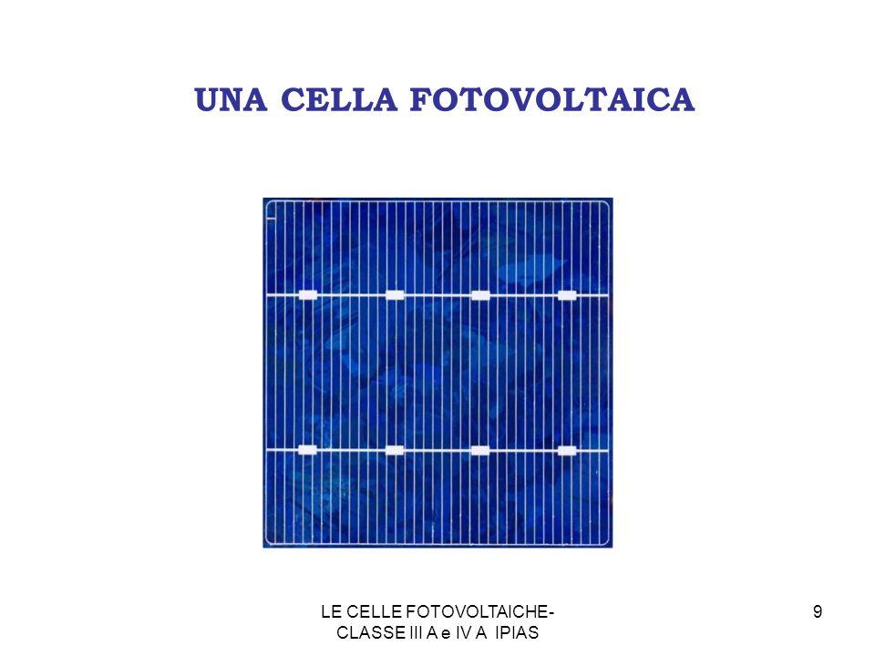 9 UNA CELLA FOTOVOLTAICA LE CELLE FOTOVOLTAICHE- CLASSE III A e IV A IPIAS
