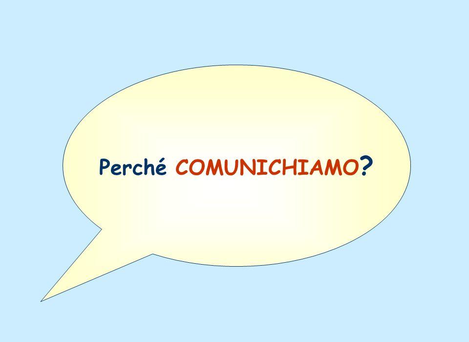 Perché COMUNICHIAMO ?