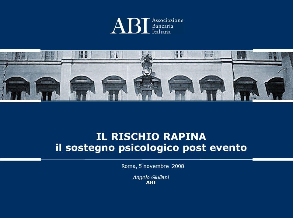 IL RISCHIO RAPINA il sostegno psicologico post evento Roma, 5 novembre 2008 Angelo Giuliani ABI