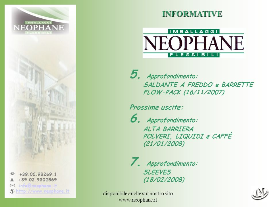 disponibile anche sul nostro sito www.neophane.it +39.02.93269.1 +39.02.9302569 info@neophane.it http://www.neophane.it INFORMATIVE 5.