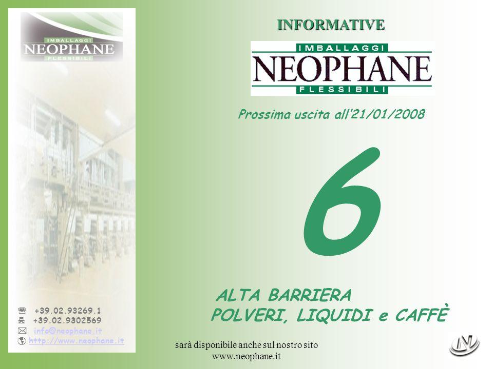 sarà disponibile anche sul nostro sito www.neophane.it +39.02.93269.1 +39.02.9302569 info@neophane.it http://www.neophane.it INFORMATIVE Prossima uscita all21/01/2008 6 ALTA BARRIERA POLVERI, LIQUIDI e CAFFÈ