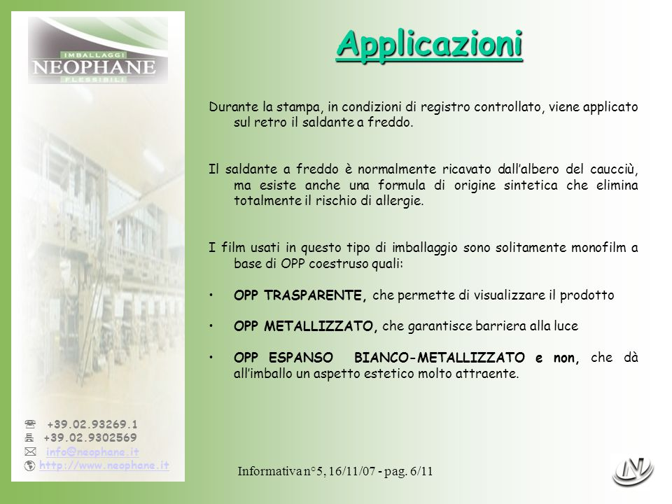 Informativa n°5, 16/11/07 - pag. 6/11 +39.02.93269.1 +39.02.9302569 info@neophane.it http://www.neophane.it Applicazioni Durante la stampa, in condizi