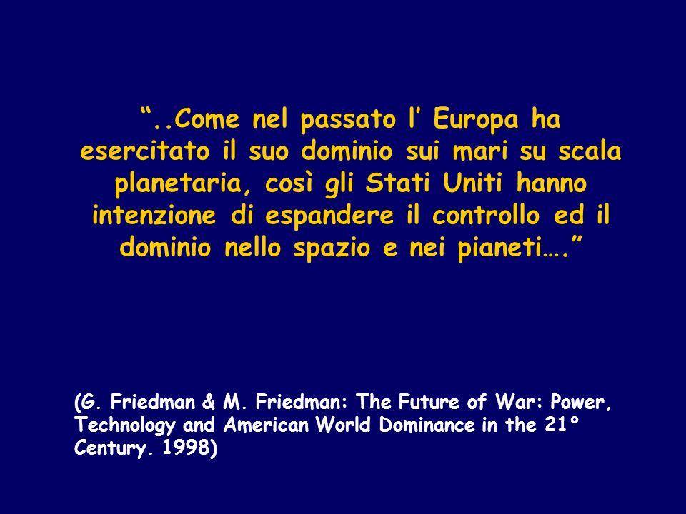 ..Come nel passato l Europa ha esercitato il suo dominio sui mari su scala planetaria, così gli Stati Uniti hanno intenzione di espandere il controllo ed il dominio nello spazio e nei pianeti….