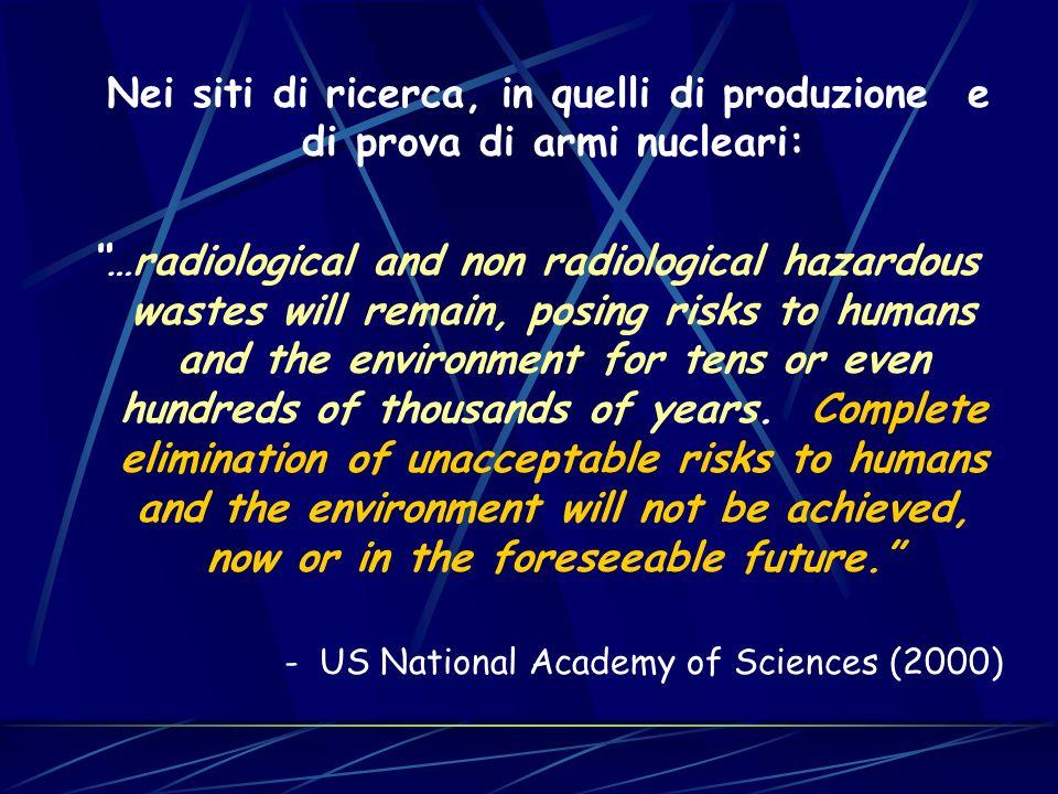 Nei siti di ricerca, in quelli di produzione e di prova di armi nucleari: …radiological and non radiological hazardous wastes will remain, posing risk