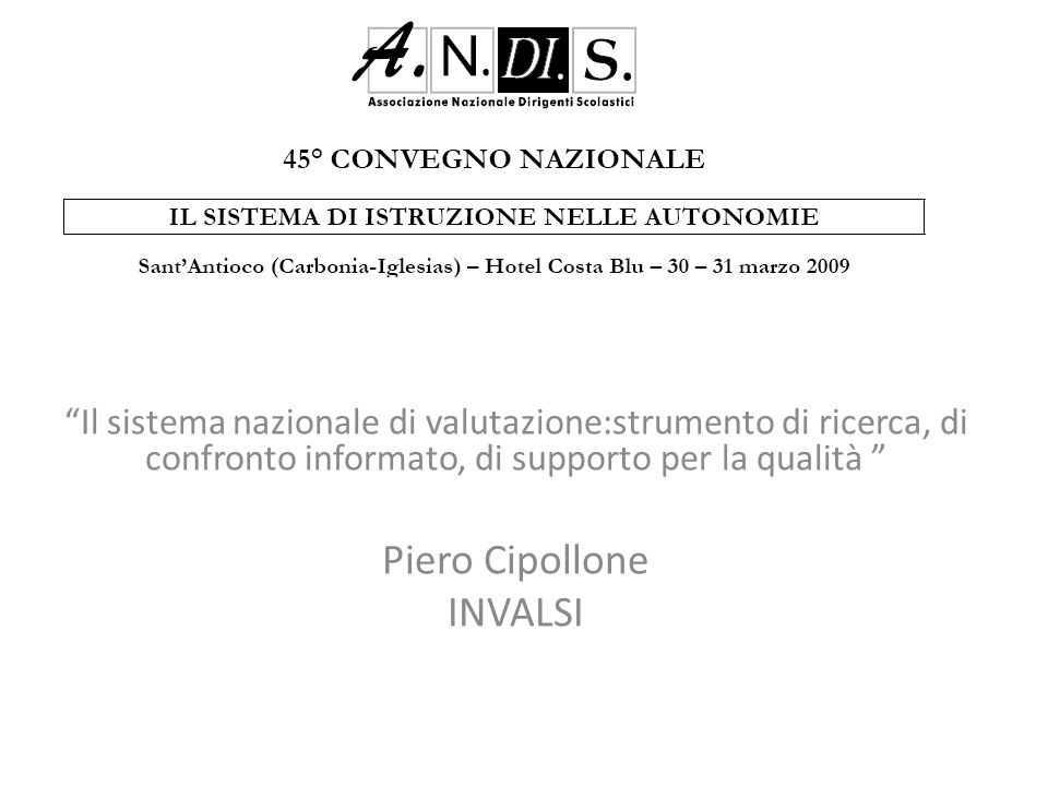 Il sistema nazionale di valutazione:strumento di ricerca, di confronto informato, di supporto per la qualità Piero Cipollone INVALSI