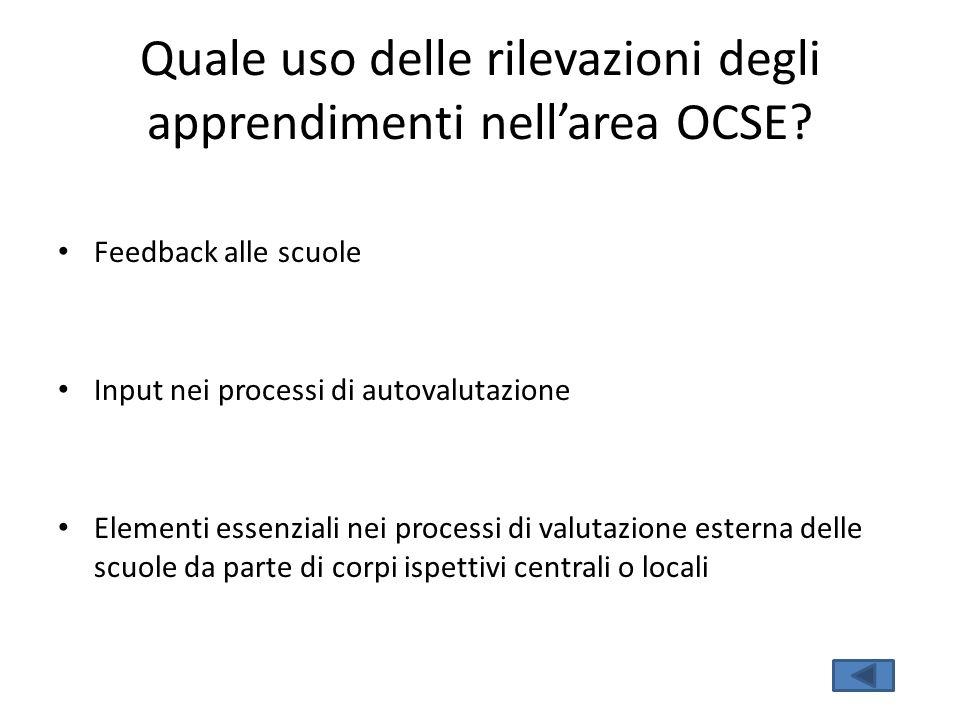 Quale uso delle rilevazioni degli apprendimenti nellarea OCSE? Feedback alle scuole Input nei processi di autovalutazione Elementi essenziali nei proc