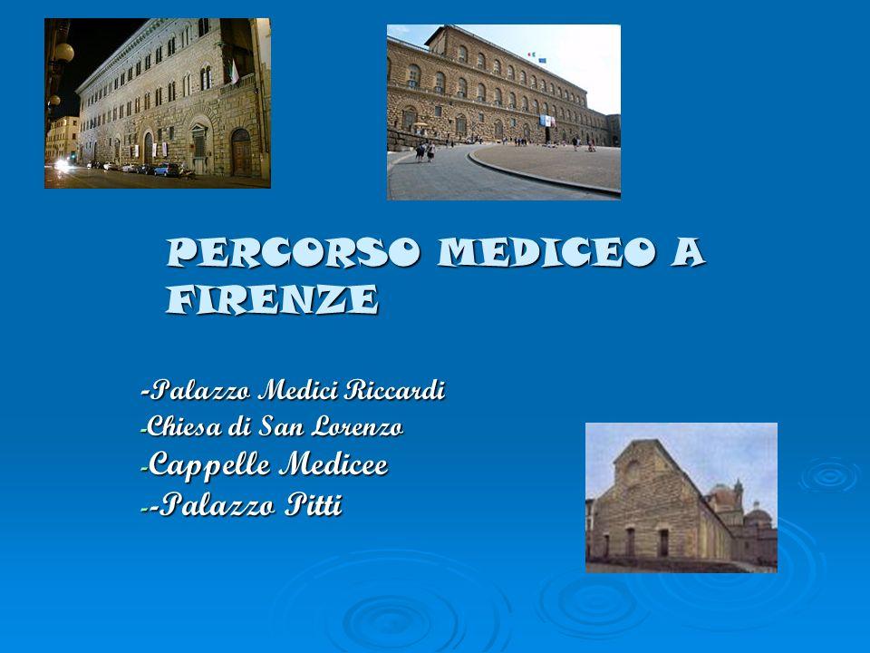 PERCORSO MEDICEO A FIRENZE - Palazzo Medici Riccardi - Chiesa di San Lorenzo - Cappelle Medicee - -Palazzo Pitti