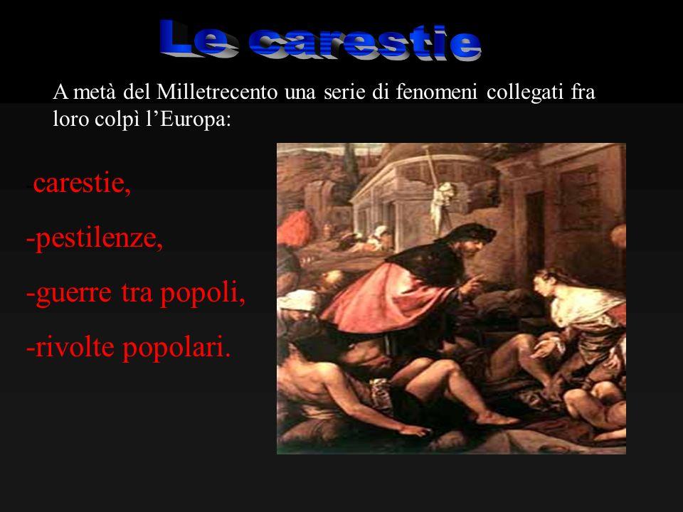 A metà del Milletrecento una serie di fenomeni collegati fra loro colpì lEuropa: - carestie, -pestilenze, -guerre tra popoli, -rivolte popolari.