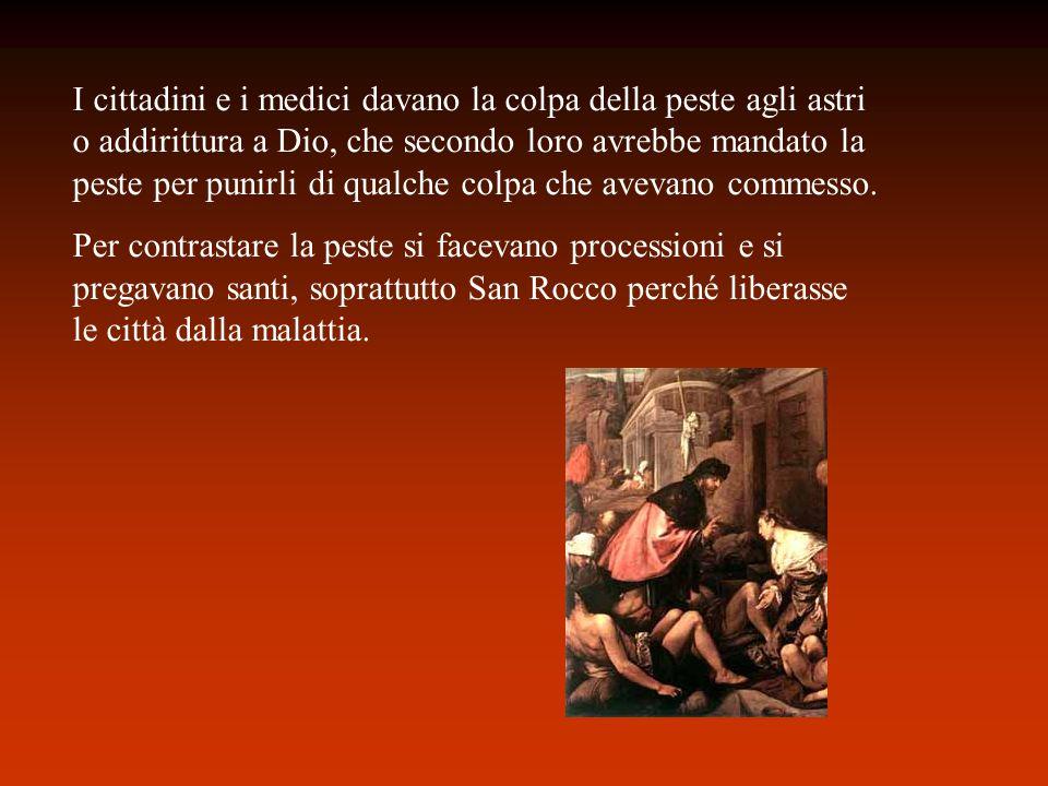 I cittadini e i medici davano la colpa della peste agli astri o addirittura a Dio, che secondo loro avrebbe mandato la peste per punirli di qualche co