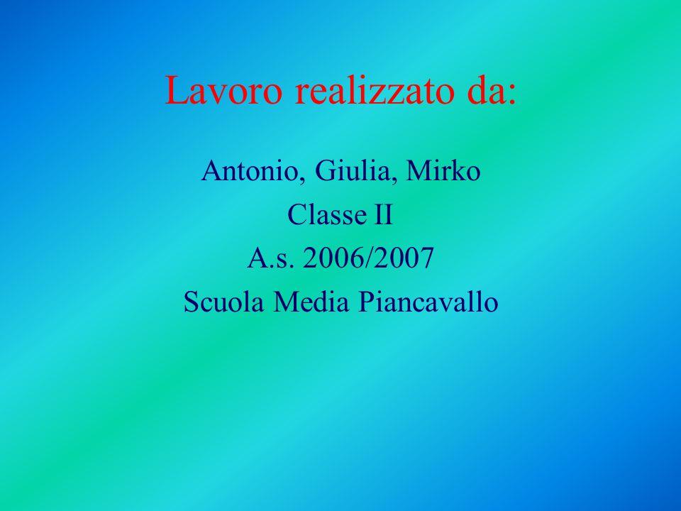 Lavoro realizzato da: Antonio, Giulia, Mirko Classe II A.s. 2006/2007 Scuola Media Piancavallo