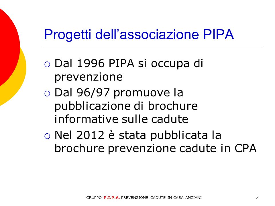 Progetti dellassociazione PIPA Dal 1996 PIPA si occupa di prevenzione Dal 96/97 promuove la pubblicazione di brochure informative sulle cadute Nel 201