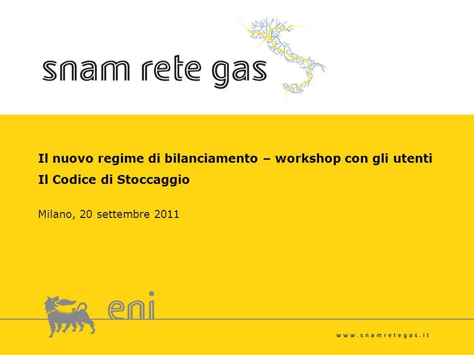 Il nuovo regime di bilanciamento – workshop con gli utenti Il Codice di Stoccaggio Milano, 20 settembre 2011