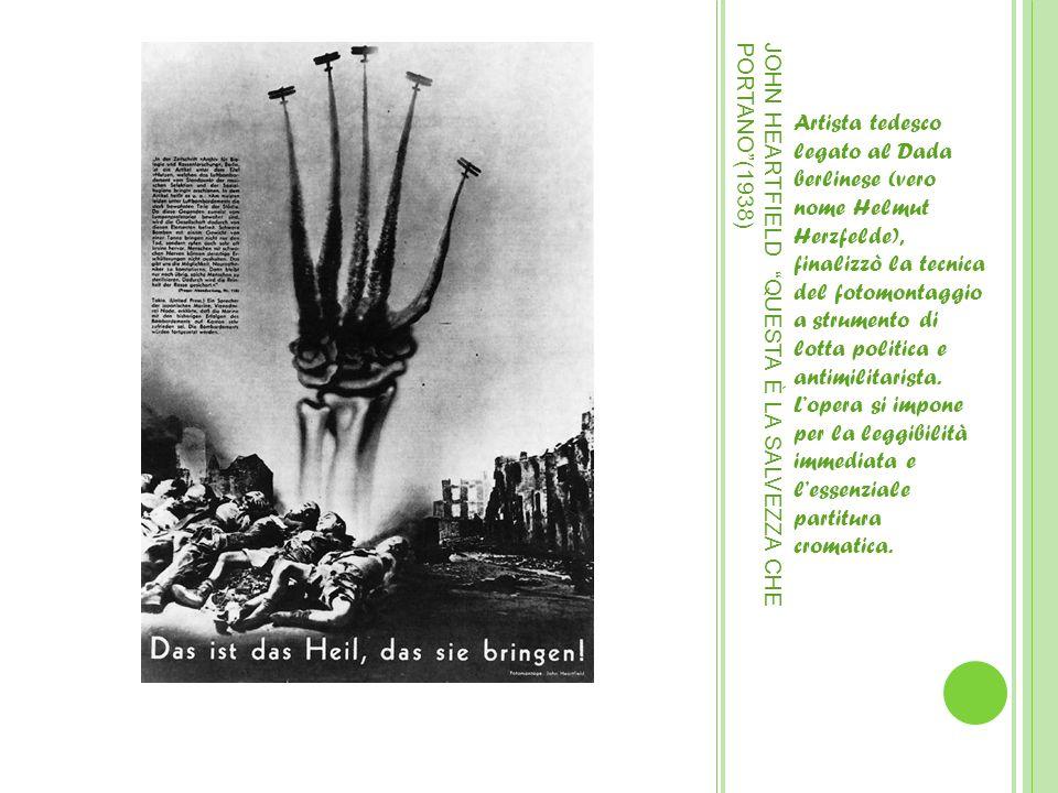 JOHN HEARTFIELD QUESTA È LA SALVEZZA CHE PORTANO(1938) Artista tedesco legato al Dada berlinese (vero nome Helmut Herzfelde), finalizzò la tecnica del