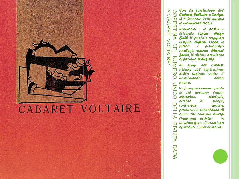 COPERTINA DEL NUMERO UNICO DELLA RIVISTA DADA CABARET VOLTAIRE Con la fondazione del Cabaret Voltaire a Zurigo, il 5 febbraio 1916 nacque il movimento