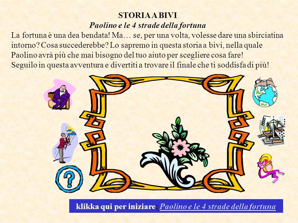 STORIA A BIVI Paolino e le 4 strade della fortuna La fortuna è una dea bendata! Ma… se, per una volta, volesse dare una sbirciatina intorno? Cosa succ
