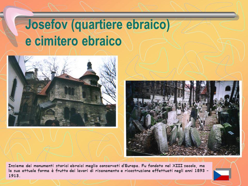 Josefov (quartiere ebraico) e cimitero ebraico Insieme dei monumenti storici ebraici meglio conservati dEuropa.