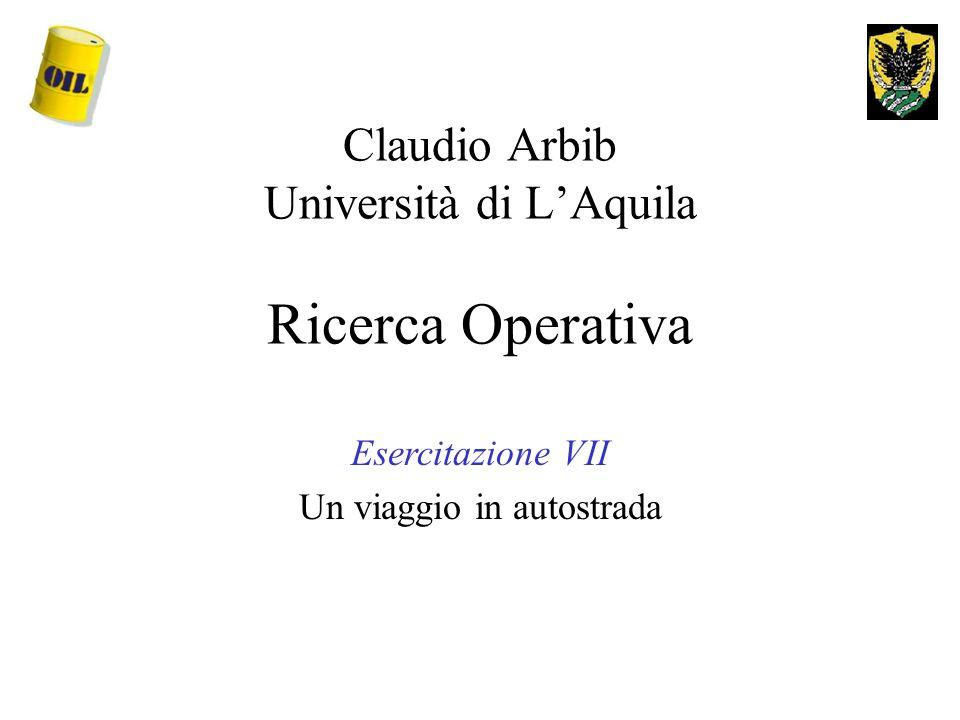 Claudio Arbib Università di LAquila Ricerca Operativa Esercitazione VII Un viaggio in autostrada
