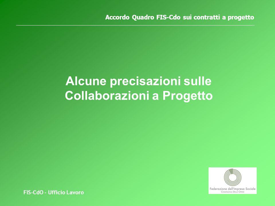 FIS-CdO - Ufficio Lavoro Accordo Quadro FIS-Cdo sui contratti a progetto Alcune precisazioni sulle Collaborazioni a Progetto