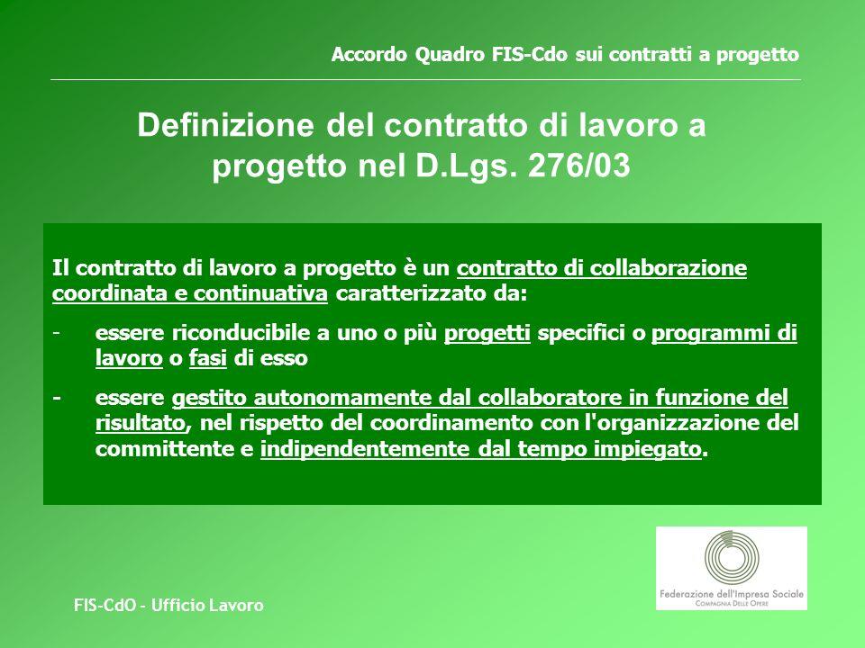 FIS-CdO - Ufficio Lavoro Accordo Quadro FIS-Cdo sui contratti a progetto Definizione del contratto di lavoro a progetto nel D.Lgs.