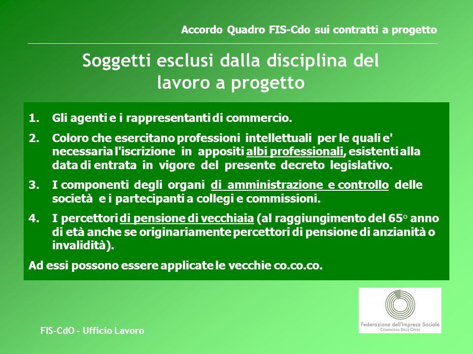 FIS-CdO - Ufficio Lavoro Accordo Quadro FIS-Cdo sui contratti a progetto Soggetti esclusi dalla disciplina del lavoro a progetto 1.Gli agenti e i rappresentanti di commercio.
