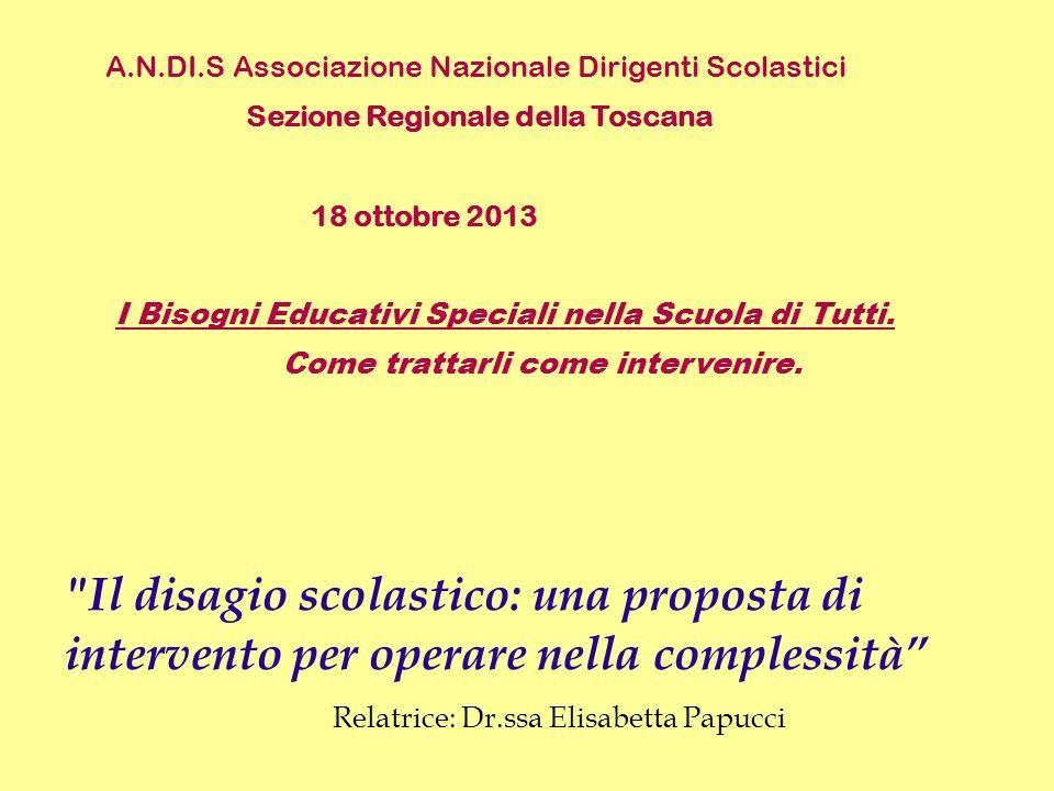 A.N.DI.S Associazione Nazionale Dirigenti Scolastici Sezione Regionale della Toscana 18 ottobre 2013 I Bisogni Educativi Speciali nella Scuola di Tutti.