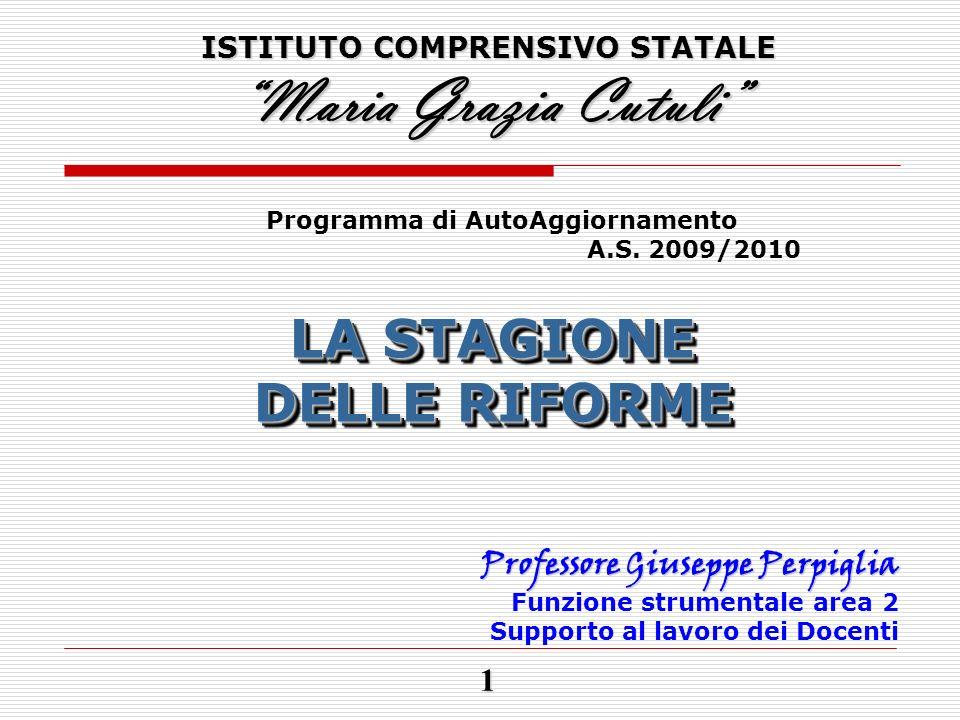 ISTITUTO COMPRENSIVO STATALE Maria Grazia Cutuli Programma di AutoAggiornamento A.S. 2009/2010 LA STAGIONE DELLE RIFORME LA STAGIONE DELLE RIFORME Pro