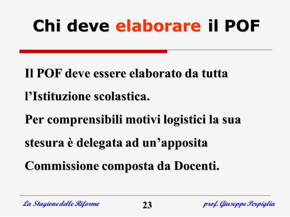 Il POF deve essere elaborato da tutta lIstituzione scolastica. Per comprensibili motivi logistici la sua stesura è delegata ad unapposita Commissione