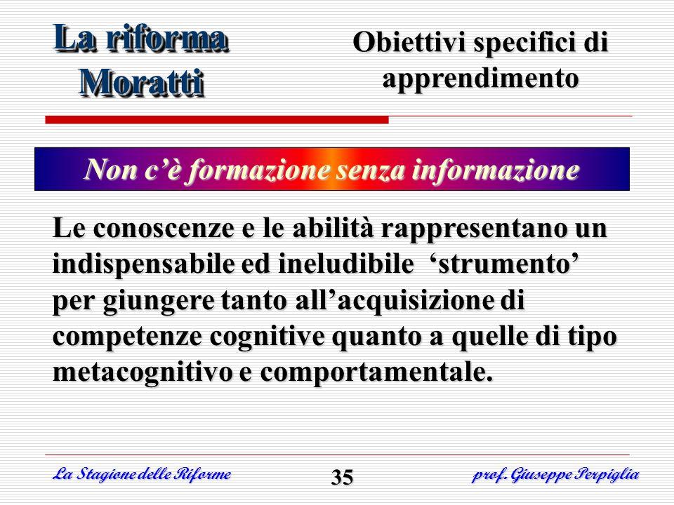 Obiettivi specifici di apprendimento Non cè formazione senza informazione La riforma Moratti Moratti La Stagione delle Riforme prof. Giuseppe Perpigli
