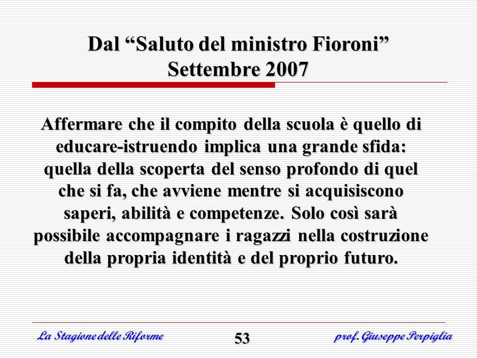 Dal Saluto del ministro Fioroni Settembre 2007 Affermare che il compito della scuola è quello di educare-istruendo implica una grande sfida: quella de