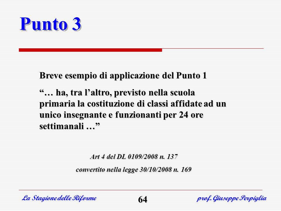 Punto 3 Breve esempio di applicazione del Punto 1 … ha, tra laltro, previsto nella scuola primaria la costituzione di classi affidate ad un unico inse