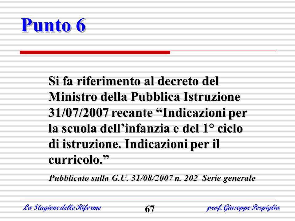 Punto 6 Si fa riferimento al decreto del Ministro della Pubblica Istruzione 31/07/2007 recante Indicazioni per la scuola dellinfanzia e del 1° ciclo d
