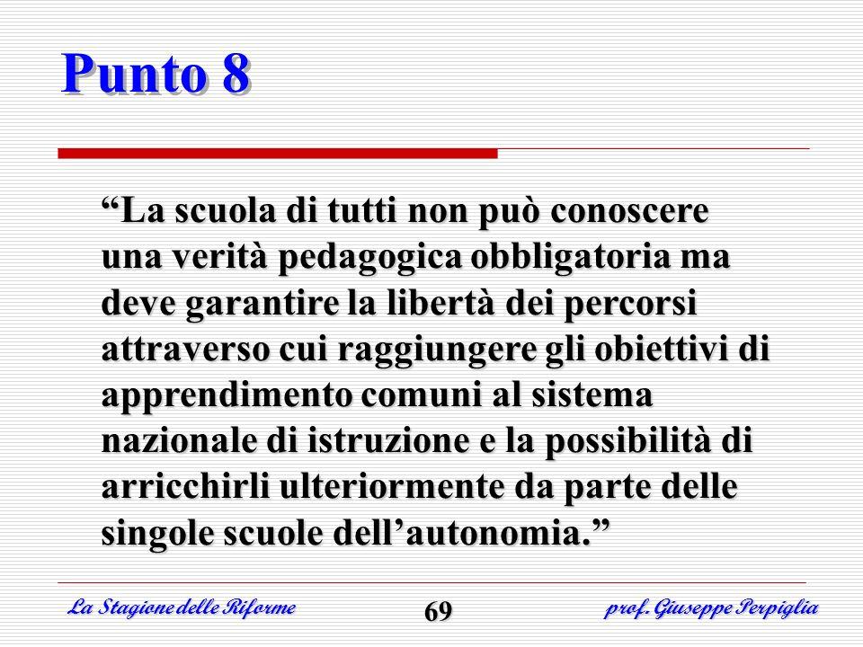 Punto 8 La scuola di tutti non può conoscere una verità pedagogica obbligatoria ma deve garantire la libertà dei percorsi attraverso cui raggiungere g