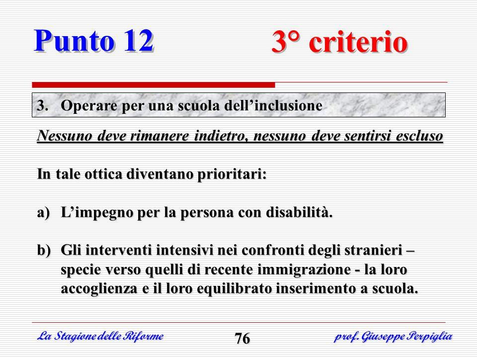 Punto 12 Nessuno deve rimanere indietro, nessuno deve sentirsi escluso In tale ottica diventano prioritari: a)L impegno per la persona con disabilità.