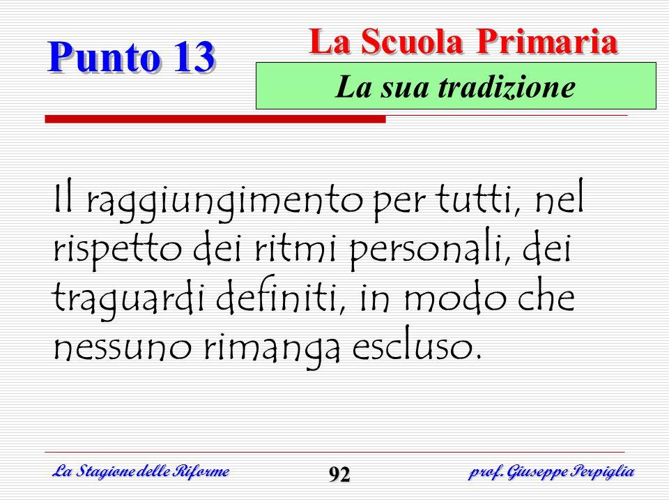Punto 13 La Stagione delle Riforme prof. Giuseppe Perpiglia 92 La sua tradizione Il raggiungimento per tutti, nel rispetto dei ritmi personali, dei tr