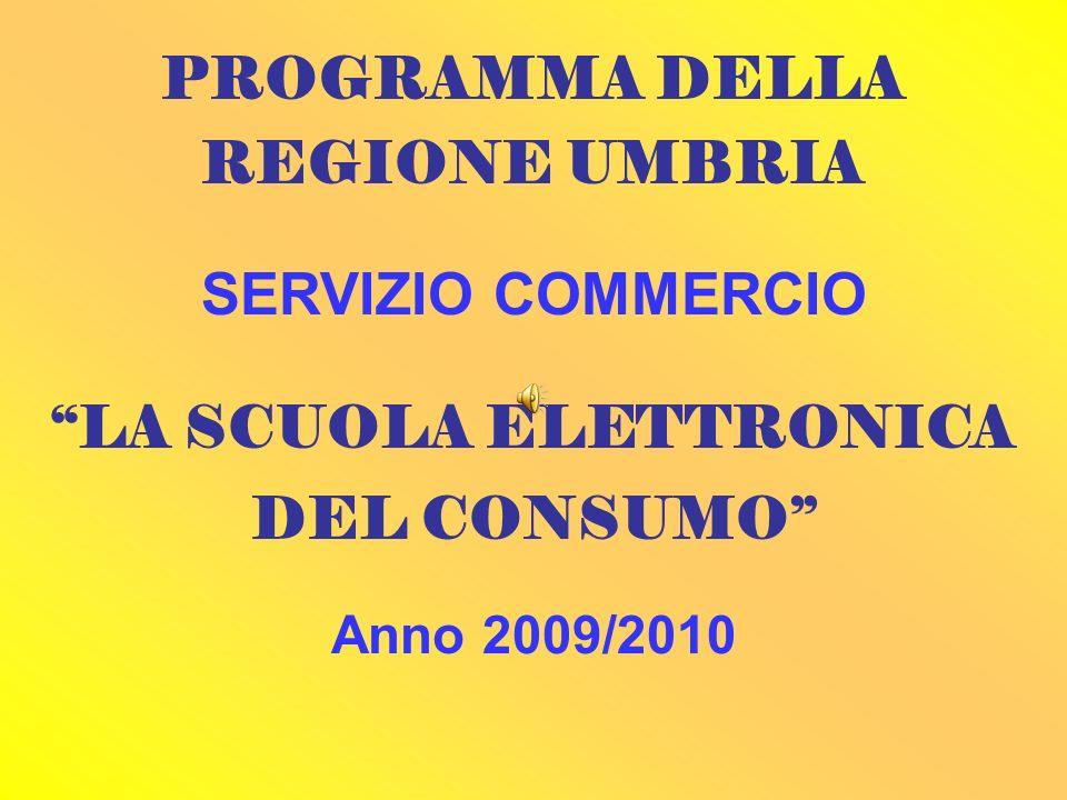 PROGRAMMA DELLA REGIONE UMBRIA SERVIZIO COMMERCIO LA SCUOLA ELETTRONICA DEL CONSUMO Anno 2009/2010