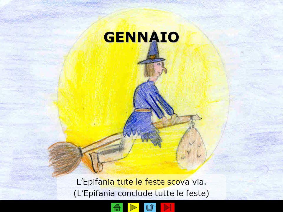 GENNAIO LEpifania tute le feste scova via. (LEpifania conclude tutte le feste)