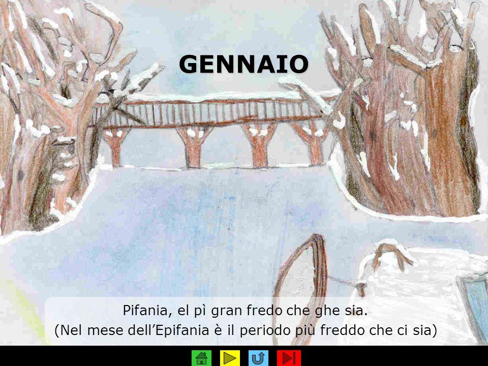 GENNAIO Pifania, el pì gran fredo che ghe sia. (Nel mese dellEpifania è il periodo più freddo che ci sia)