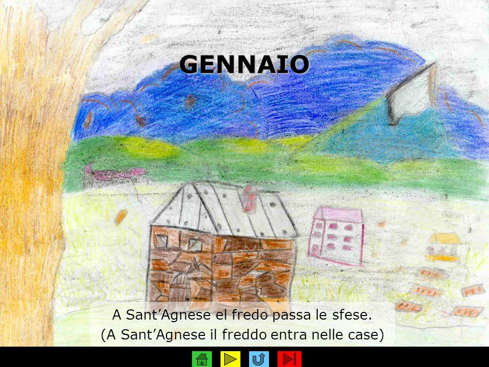 GENNAIO A SantAgnese el fredo passa le sfese. (A SantAgnese il freddo entra nelle case)