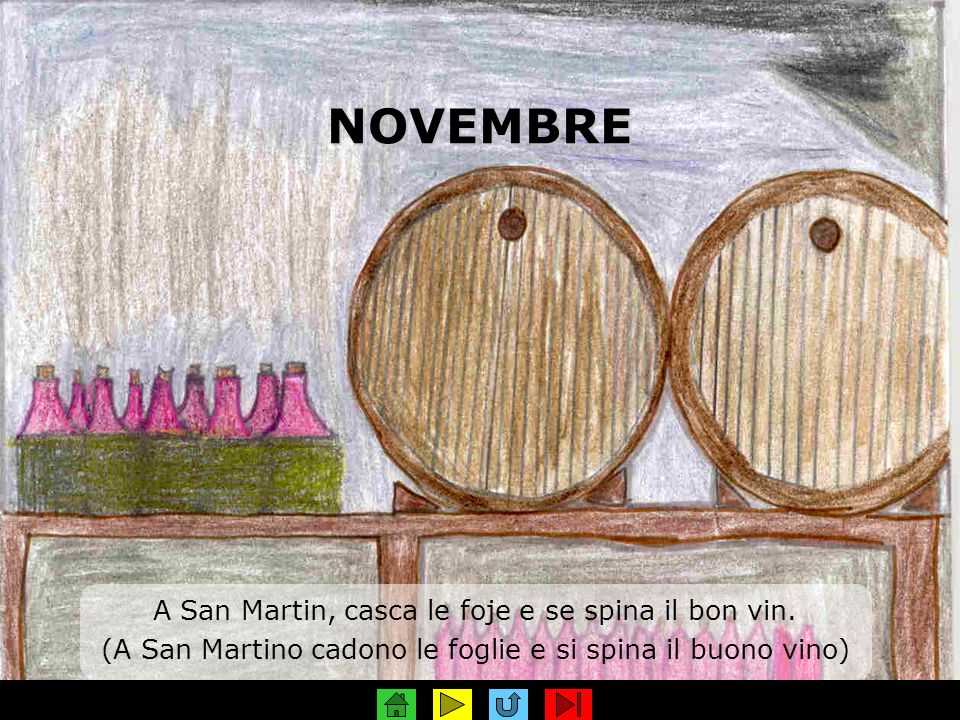 NOVEMBRE A San Martin, casca le foje e se spina il bon vin. (A San Martino cadono le foglie e si spina il buono vino)