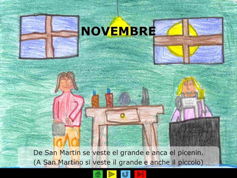 NOVEMBRE De San Martin se veste el grande e anca el picenin. (A San Martino si veste il grande e anche il piccolo)