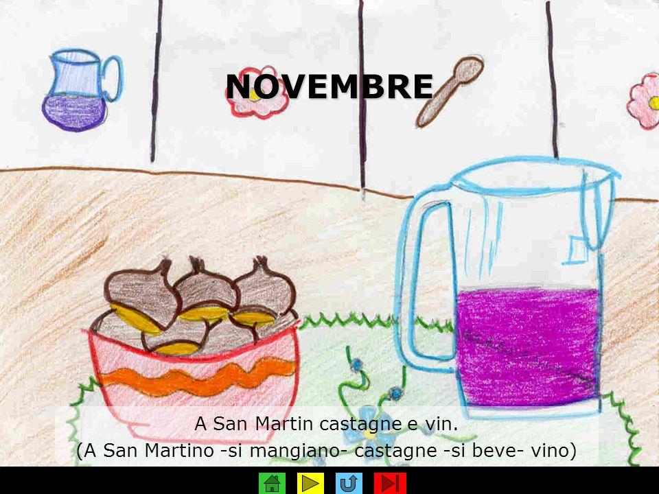 NOVEMBRE A San Martin castagne e vin. (A San Martino -si mangiano- castagne -si beve- vino)