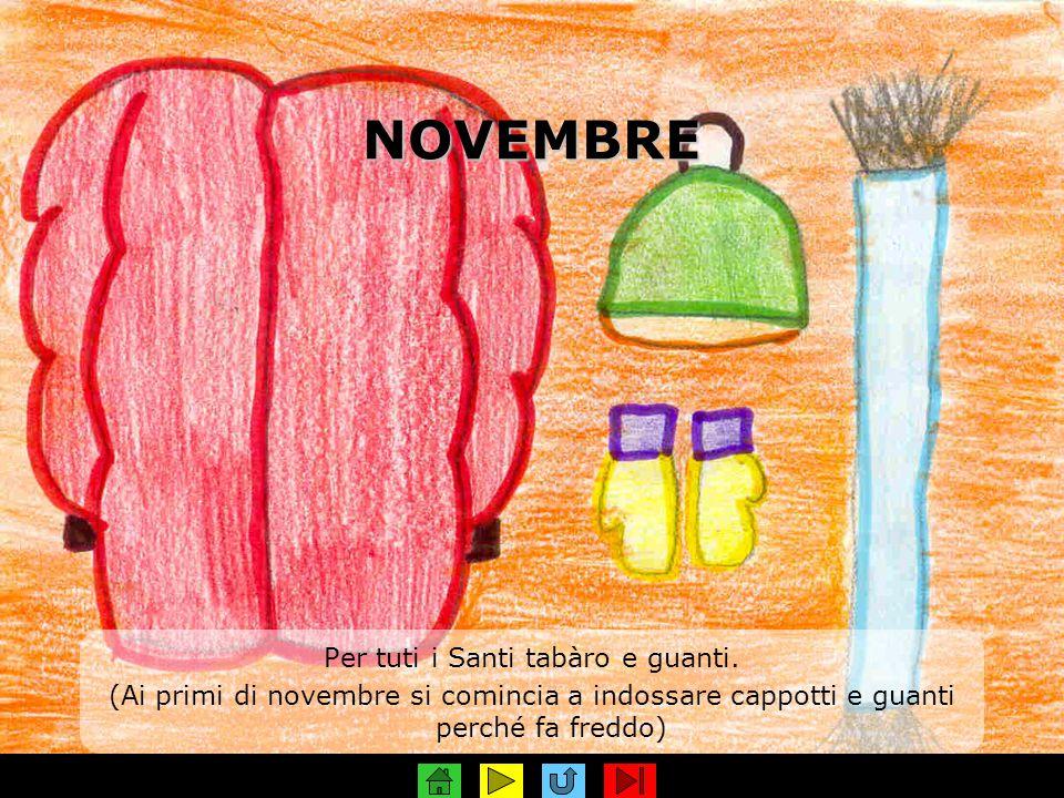 NOVEMBRE Per tuti i Santi tabàro e guanti. (Ai primi di novembre si comincia a indossare cappotti e guanti perché fa freddo)