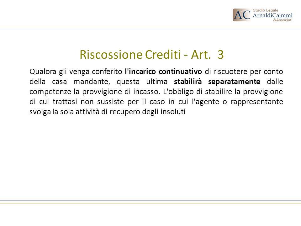 Riscossione Crediti - Art. 3 Qualora gli venga conferito l'incarico continuativo di riscuotere per conto della casa mandante, questa ultima stabilirà