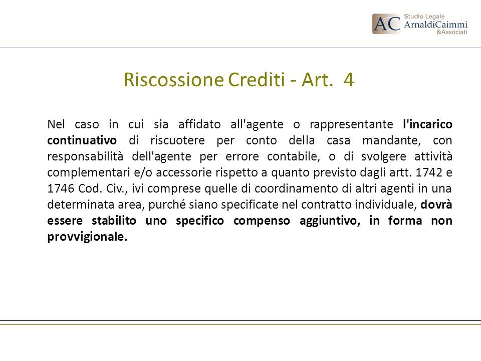 Riscossione Crediti - Art. 4 Nel caso in cui sia affidato all'agente o rappresentante l'incarico continuativo di riscuotere per conto della casa manda