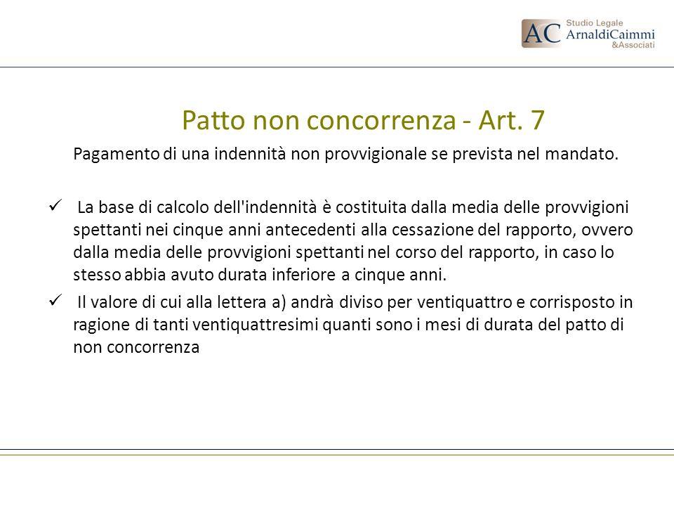 Patto non concorrenza - Art. 7 Pagamento di una indennità non provvigionale se prevista nel mandato. La base di calcolo dell'indennità è costituita da