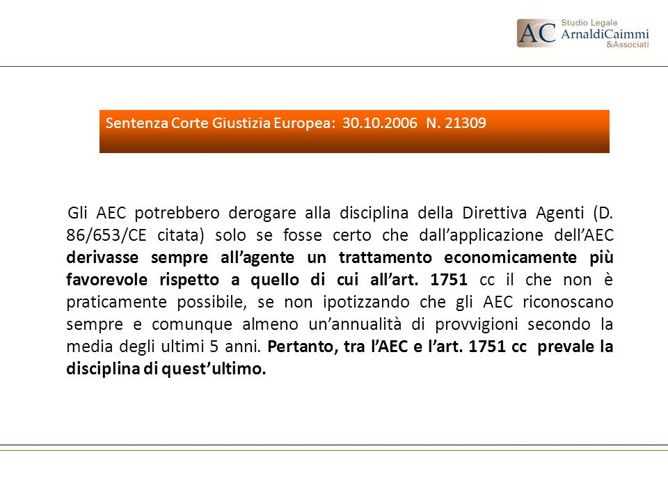 Gli AEC potrebbero derogare alla disciplina della Direttiva Agenti (D. 86/653/CE citata) solo se fosse certo che dallapplicazione dellAEC derivasse se