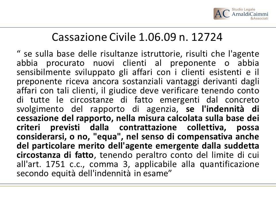 Cassazione Civile 1.06.09 n. 12724 se sulla base delle risultanze istruttorie, risulti che l'agente abbia procurato nuovi clienti al preponente o abbi