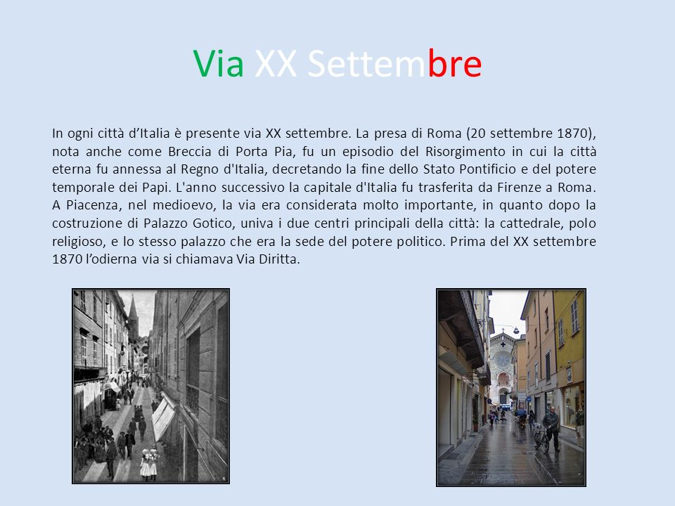 Via XX Settembre In ogni città dItalia è presente via XX settembre. La presa di Roma (20 settembre 1870), nota anche come Breccia di Porta Pia, fu un