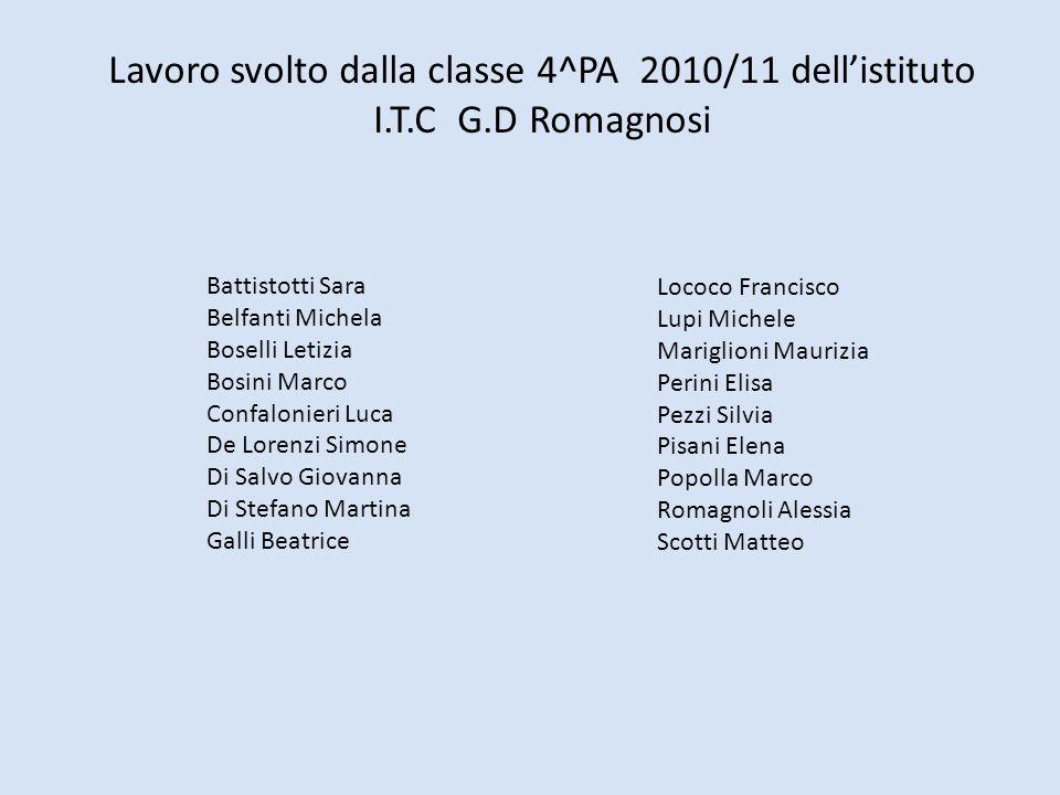 Lavoro svolto dalla classe 4^PA 2010/11 dellistituto I.T.C G.D Romagnosi Battistotti Sara Belfanti Michela Boselli Letizia Bosini Marco Confalonieri L